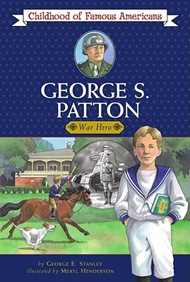George S. Patton By Stanley, George Edward/ Henderson, Meryl (ILT)